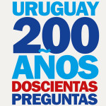URUGUAY: 200 AÑOS, DOSCIENTAS PREGUNTAS – SEGUNDA RESPUESTA